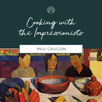 Cooking with the Impressionists: Paul Gauguin - 24 October, 2020