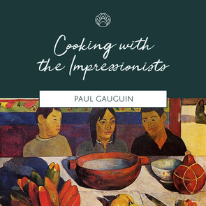 Cooking with the Impressionists: Paul Gauguin * 24 October, 2020