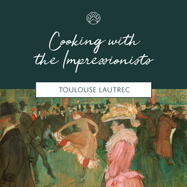 Cooking with the Impressionists: Toulouse Lautrec